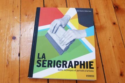 Un peu de lecture #5 | La sérigraphie – Outils, techniques et portraits d'artistes
